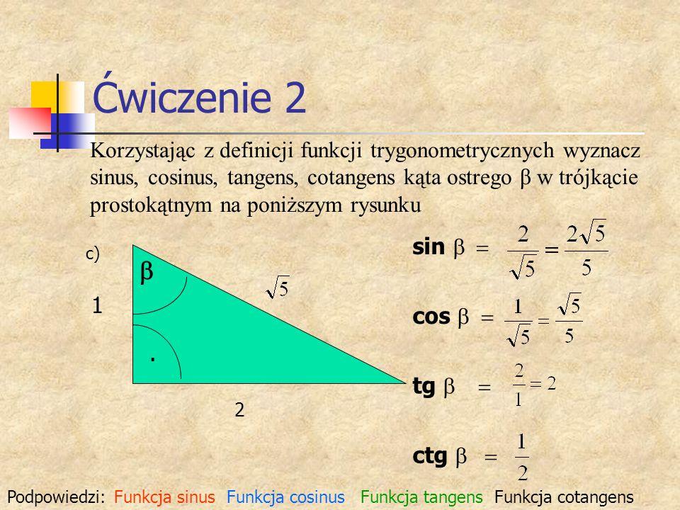 Ćwiczenie 2 Korzystając z definicji funkcji trygonometrycznych wyznacz sinus, cosinus, tangens, cotangens kąta ostrego β w trójkącie prostokątnym na p