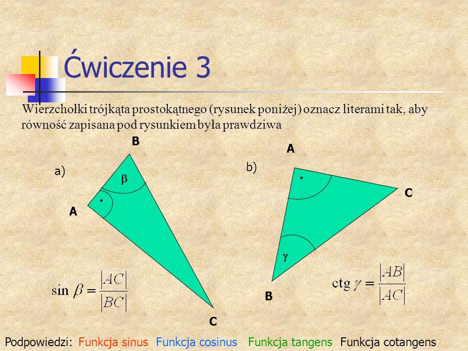 Ćwiczenie 3 Wierzchołki trójkąta prostokątnego (rysunek poniżej) oznacz literami tak, aby równość zapisana pod rysunkiem była prawdziwa a) b) A B C A