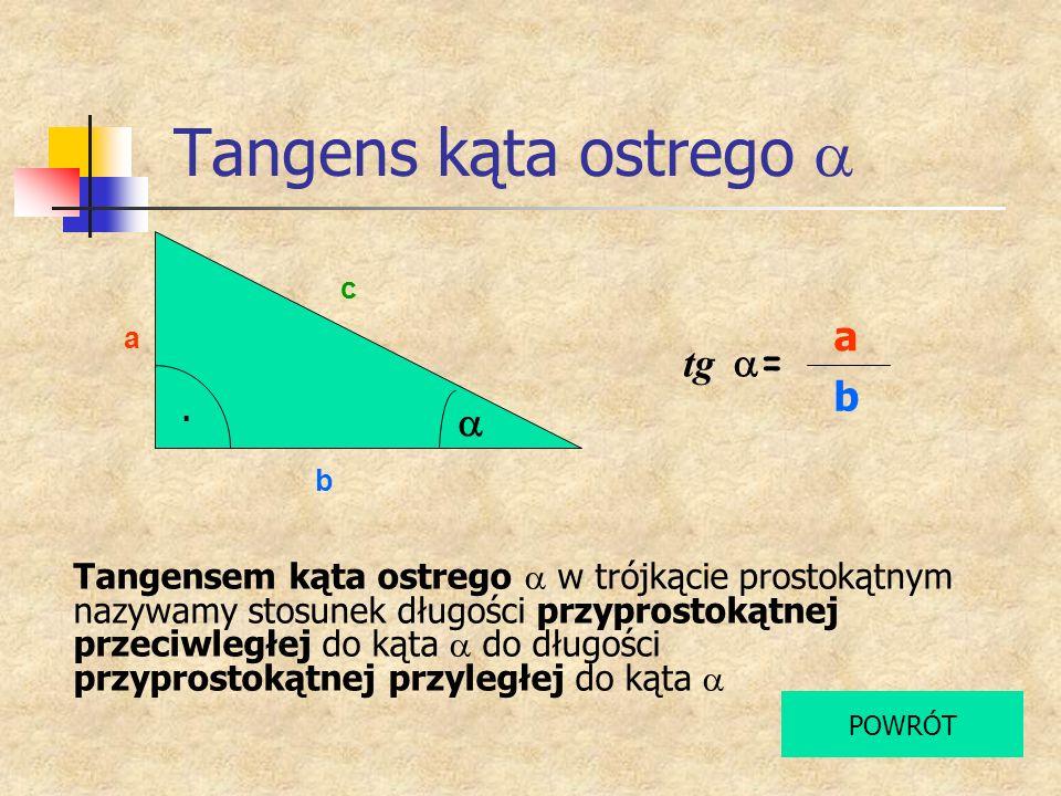 Tangens kąta ostrego a b c Tangensem kąta ostrego w trójkącie prostokątnym nazywamy stosunek długości przyprostokątnej przeciwległej do kąta do długoś