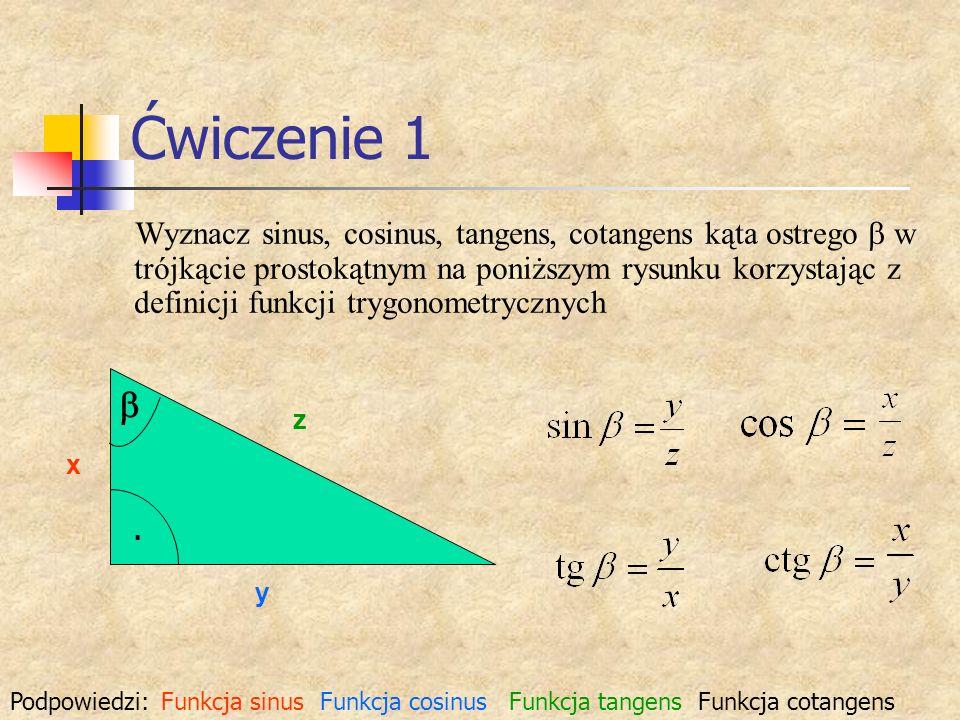 Ćwiczenie 1 Wyznacz sinus, cosinus, tangens, cotangens kąta ostrego w trójkącie prostokątnym na poniższym rysunku korzystając z definicji funkcji tryg