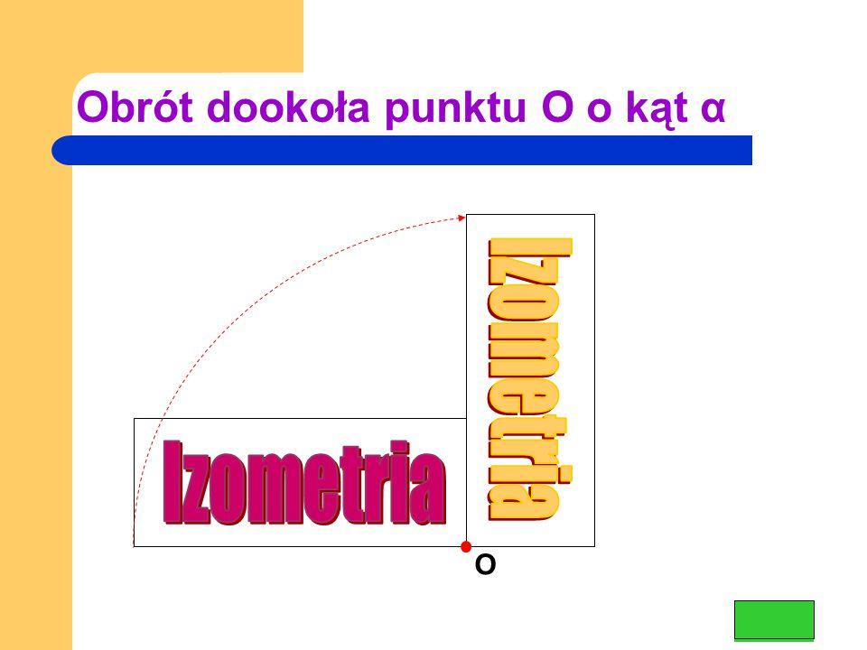 Obrót dookoła punktu O o kąt α O