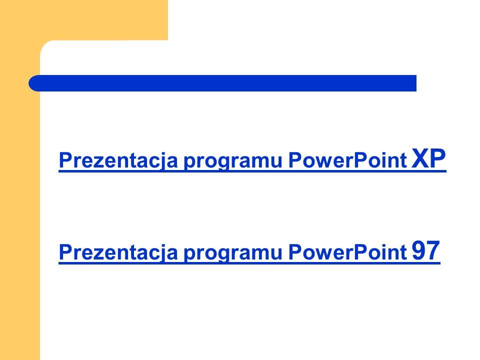 Prezentacja programu PowerPoint XP Prezentacja programu PowerPoint 97