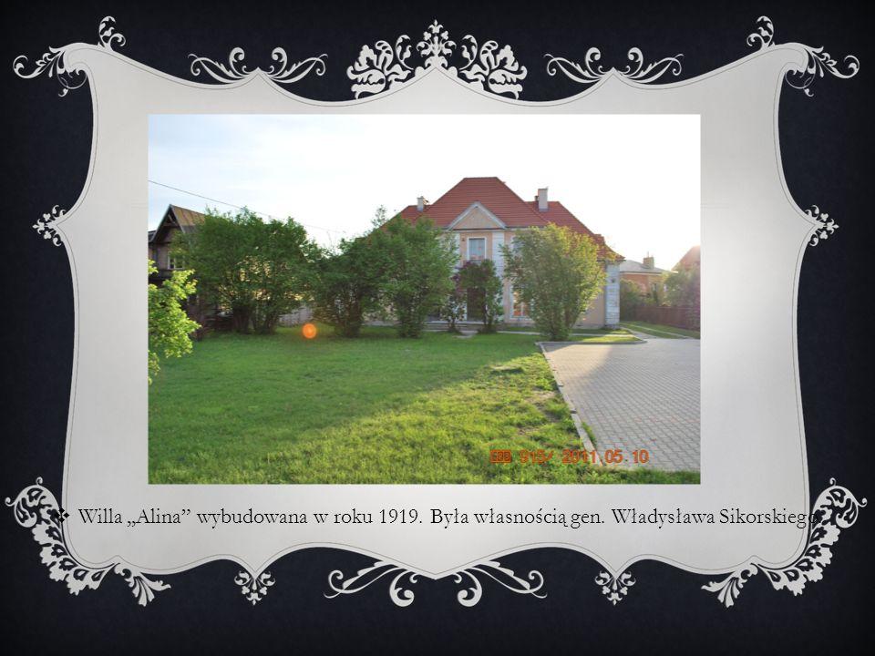 Willa,,Alina wybudowana w roku 1919. Była własnością gen. Władysława Sikorskiego.