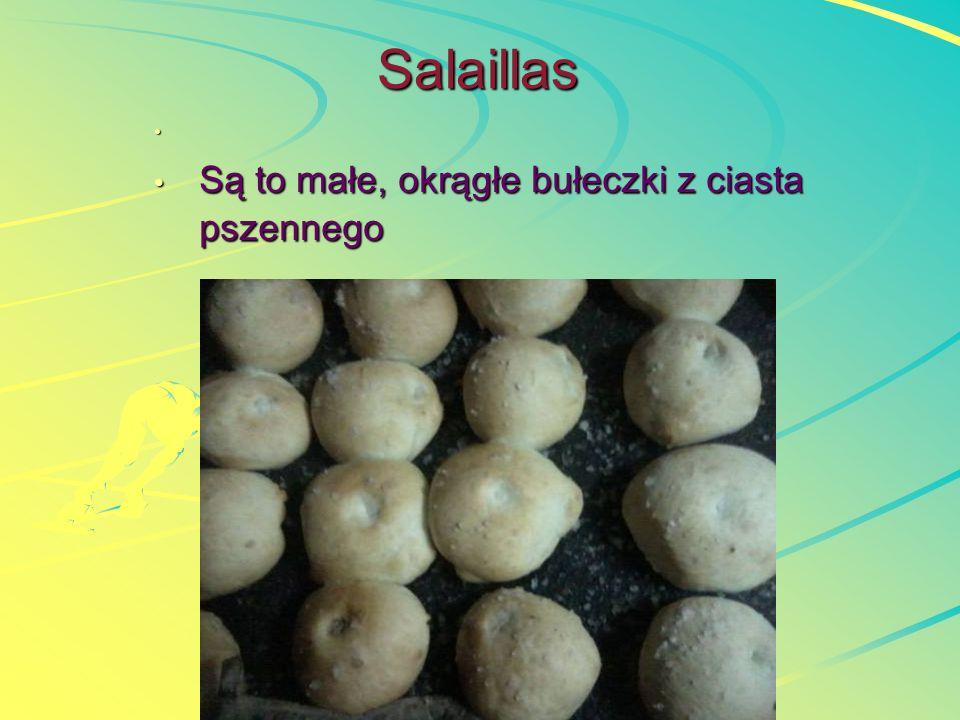 Salaillas Są to małe, okrągłe bułeczki z ciasta pszennego Są to małe, okrągłe bułeczki z ciasta pszennego