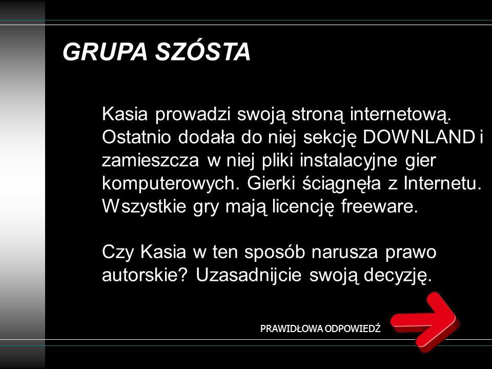 GRUPA SZÓSTA Kasia prowadzi swoją stroną internetową. Ostatnio dodała do niej sekcję DOWNLAND i zamieszcza w niej pliki instalacyjne gier komputerowyc