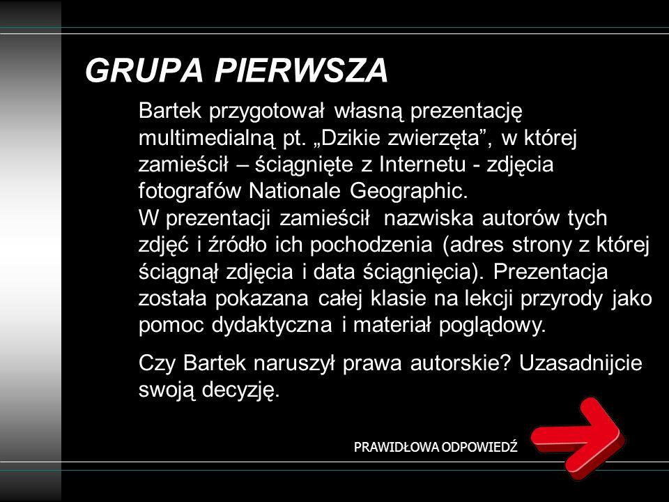 GRUPA PIERWSZA Bartek przygotował własną prezentację multimedialną pt. Dzikie zwierzęta, w której zamieścił – ściągnięte z Internetu - zdjęcia fotogra