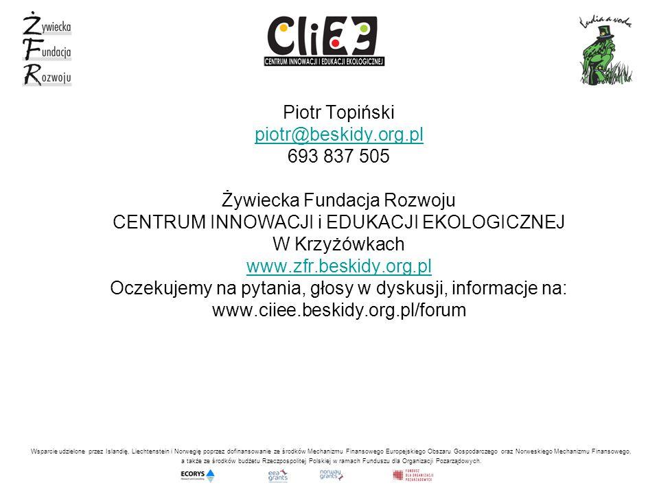 Piotr Topiński piotr@beskidy.org.pl 693 837 505 Żywiecka Fundacja Rozwoju CENTRUM INNOWACJI i EDUKACJI EKOLOGICZNEJ W Krzyżówkach www.zfr.beskidy.org.