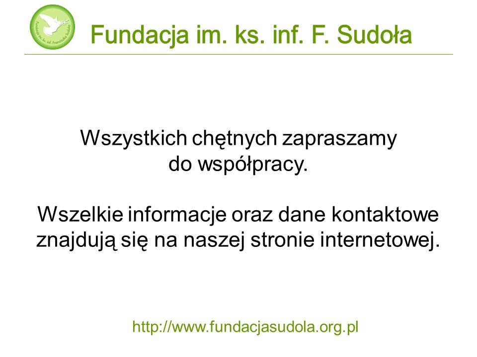 http://www.fundacjasudola.org.pl Wszystkich chętnych zapraszamy do współpracy. Wszelkie informacje oraz dane kontaktowe znajdują się na naszej stronie