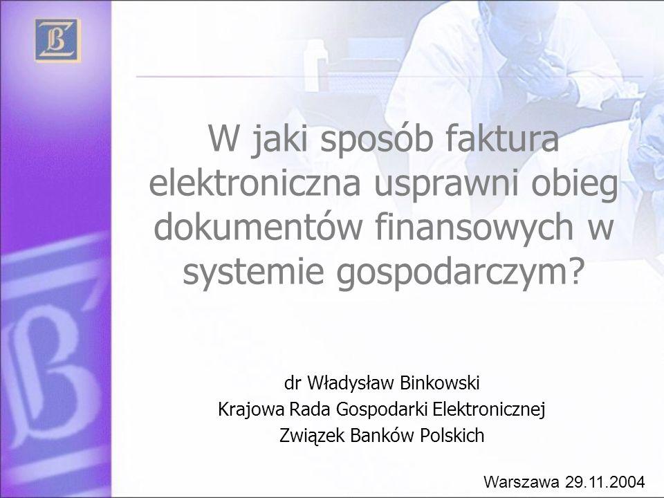 W jaki sposób faktura elektroniczna usprawni obieg dokumentów finansowych w systemie gospodarczym? dr Władysław Binkowski Krajowa Rada Gospodarki Elek