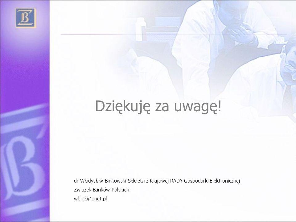 Dziękuję za uwagę! dr Władysław Binkowski Sekretarz Krajowej RADY Gospodarki Elektronicznej Związek Banków Polskich wbink@onet.pl