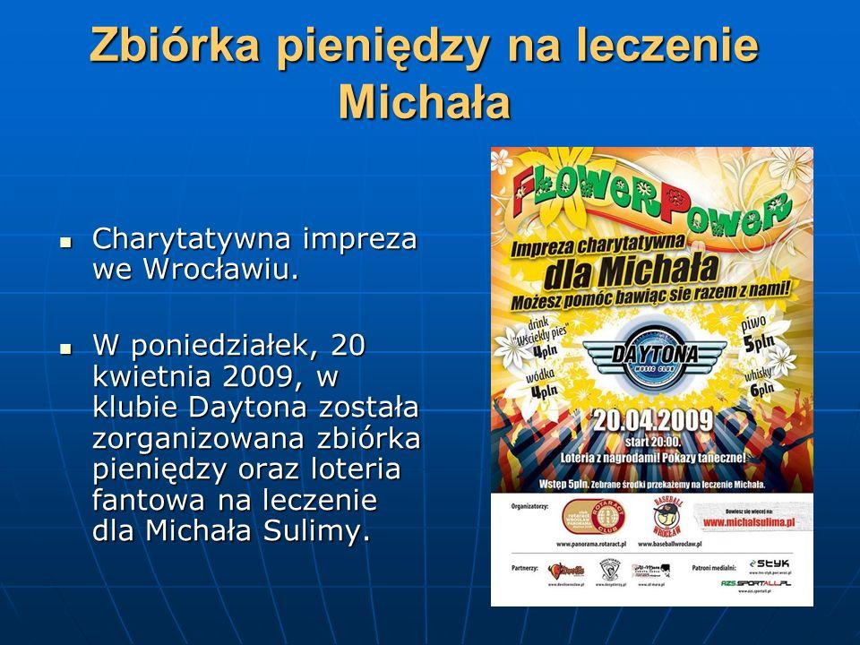 Zbiórka pieniędzy na leczenie Michała Charytatywna impreza we Wrocławiu. Charytatywna impreza we Wrocławiu. W poniedziałek, 20 kwietnia 2009, w klubie