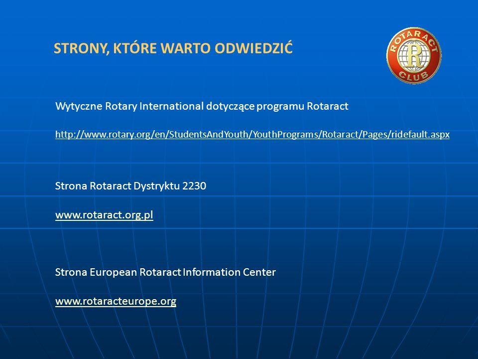 STRONY, KTÓRE WARTO ODWIEDZIĆ Wytyczne Rotary International dotyczące programu Rotaract http://www.rotary.org/en/StudentsAndYouth/YouthPrograms/Rotara