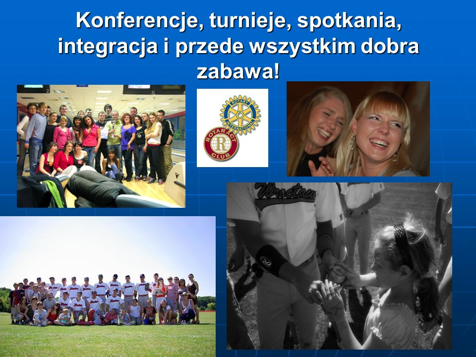 Konferencje, turnieje, spotkania, integracja i przede wszystkim dobra zabawa!