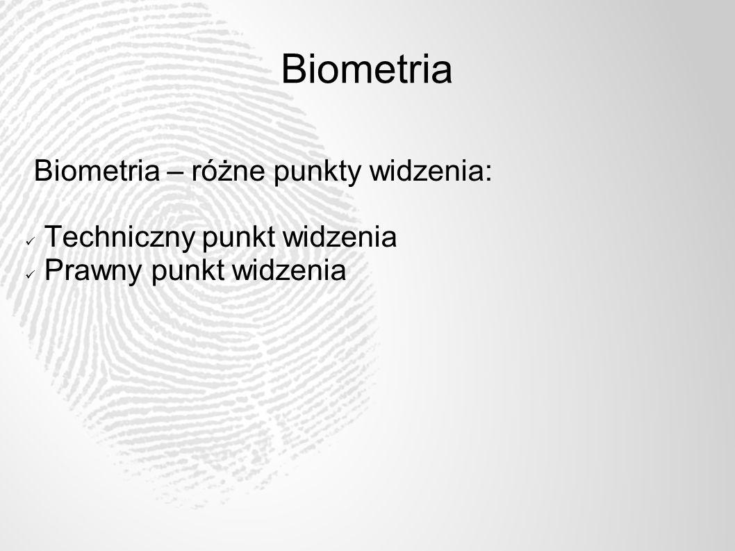 Aspekt techniczny Doskonalenie istniejących urządzeń Wykorzystanie nowych cech Procedury postępowania pomagające uniknąć kompromitacji cech biometrycznych