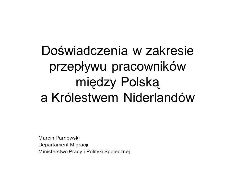 Doświadczenia w zakresie przepływu pracowników między Polską a Królestwem Niderlandów Marcin Parnowski Departament Migracji Ministerstwo Pracy i Polityki Społecznej