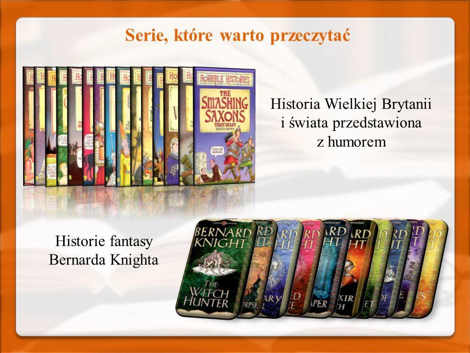 Serie, które warto przeczytać Historia Wielkiej Brytanii i świata przedstawiona z humorem Historie fantasy Bernarda Knighta