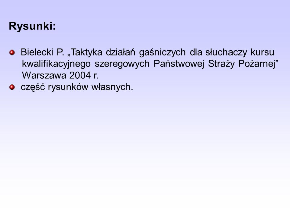 Rysunki: Bielecki P. Taktyka działań gaśniczych dla słuchaczy kursu kwalifikacyjnego szeregowych Państwowej Straży Pożarnej Warszawa 2004 r. część rys