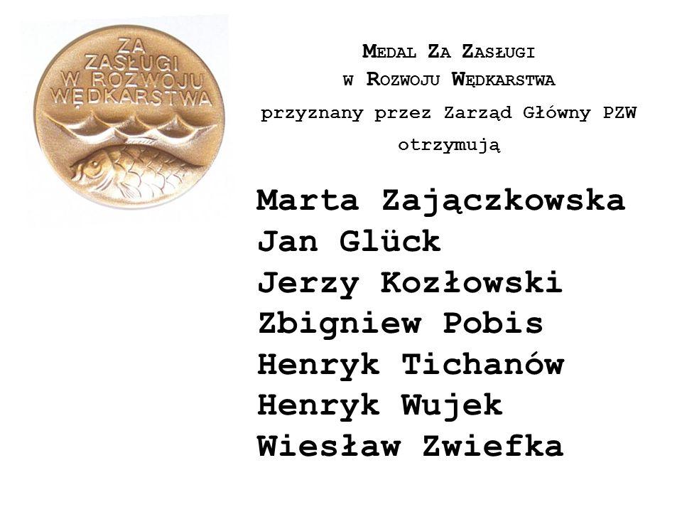 M EDAL Z A Z ASŁUGI W R OZWOJU W ĘDKARSTWA przyznany przez Zarząd Główny PZW otrzymują Marta Zajączkowska Jan Glück Jerzy Kozłowski Zbigniew Pobis Hen