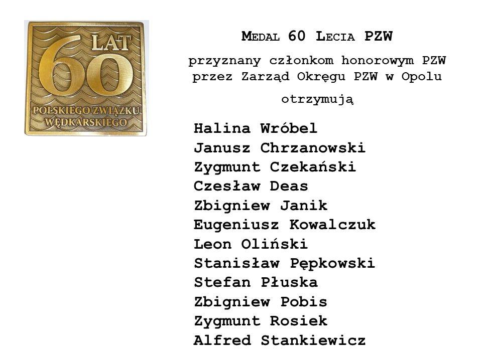 M EDAL 60 L ECIA PZW przyznany członkom honorowym PZW przez Zarząd Okręgu PZW w Opolu otrzymują Halina Wróbel Janusz Chrzanowski Zygmunt Czekański Cze