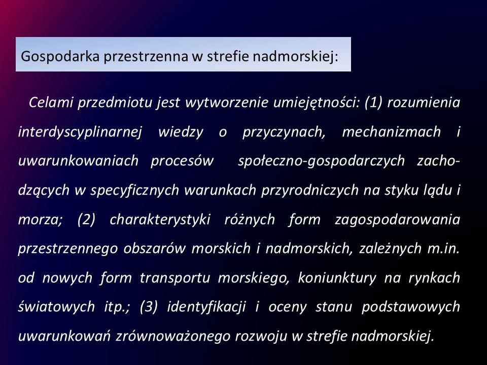 Gospodarka przestrzenna w strefie nadmorskiej: Celami przedmiotu jest wytworzenie umiejętności: (1) rozumienia interdyscyplinarnej wiedzy o przyczynac