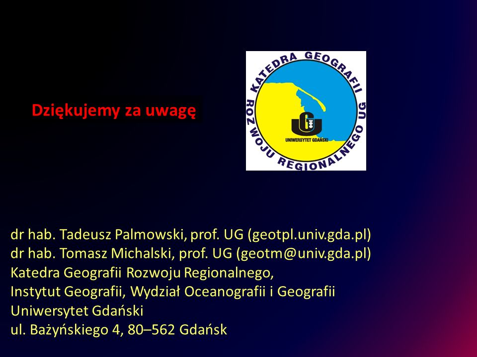 dr hab. Tadeusz Palmowski, prof. UG (geotpl.univ.gda.pl) dr hab. Tomasz Michalski, prof. UG (geotm@univ.gda.pl) Katedra Geografii Rozwoju Regionalnego