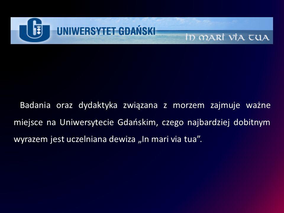 Badania oraz dydaktyka związana z morzem zajmuje ważne miejsce na Uniwersytecie Gdańskim, czego najbardziej dobitnym wyrazem jest uczelniana dewiza In
