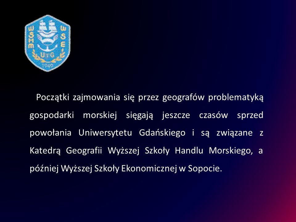 Początki zajmowania się przez geografów problematyką gospodarki morskiej sięgają jeszcze czasów sprzed powołania Uniwersytetu Gdańskiego i są związane