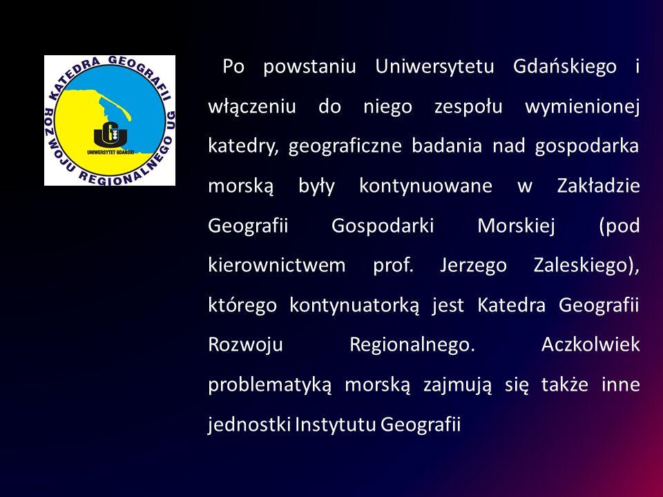 Po powstaniu Uniwersytetu Gdańskiego i włączeniu do niego zespołu wymienionej katedry, geograficzne badania nad gospodarka morską były kontynuowane w