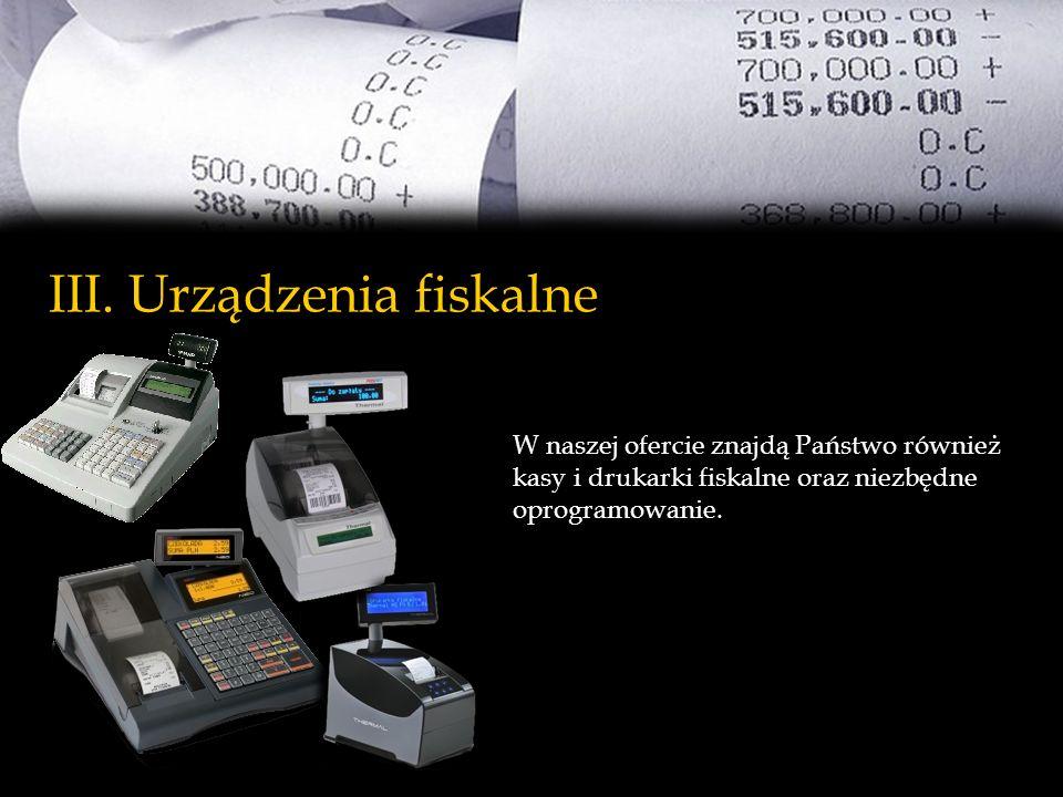 III. Urządzenia fiskalne W naszej ofercie znajdą Państwo również kasy i drukarki fiskalne oraz niezbędne oprogramowanie.