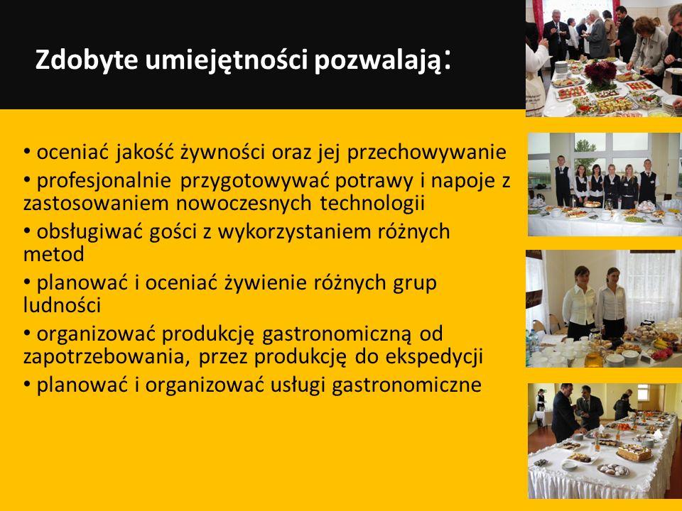 Zdobyte umiejętności pozwalają : oceniać jakość żywności oraz jej przechowywanie profesjonalnie przygotowywać potrawy i napoje z zastosowaniem nowocze