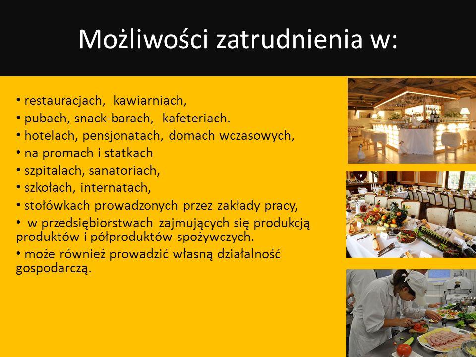 Możliwości zatrudnienia w: restauracjach, kawiarniach, pubach, snack-barach, kafeteriach. hotelach, pensjonatach, domach wczasowych, na promach i stat