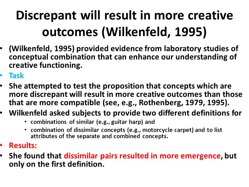 Discrepant will result in more creative out­comes (Wilkenfeld, 1995) (Wilkenfeld, 1995) provided evidence from laboratory studies of conceptual com­bi