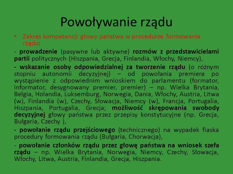 Powoływanie rządu Zakres kompetencji głowy państwa w procedurze formowania rządu: - prowadzenie (pasywne lub aktywne) rozmów z przedstawicielami parti