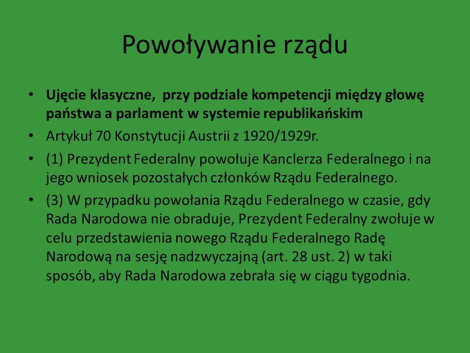 Powoływanie rządu Ujęcie klasyczne, przy podziale kompetencji między głowę państwa a parlament w systemie republikańskim Artykuł 70 Konstytucji Austri