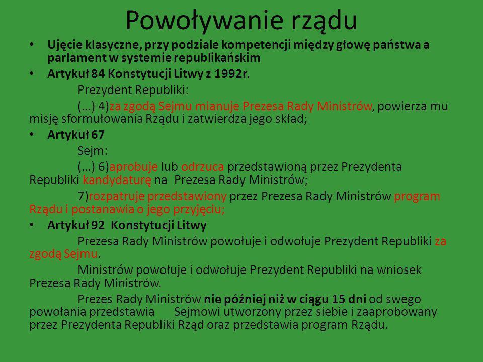 Powoływanie rządu Ujęcie klasyczne, przy podziale kompetencji między głowę państwa a parlament w systemie republikańskim Artykuł 84 Konstytucji Litwy