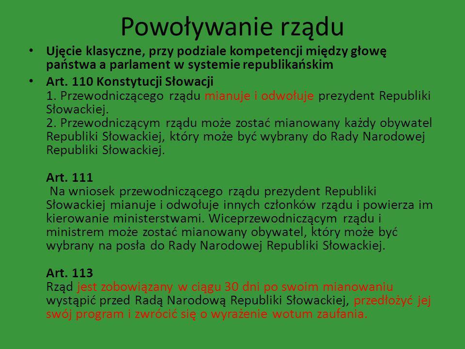 Powoływanie rządu Ujęcie klasyczne, przy podziale kompetencji między głowę państwa a parlament w systemie republikańskim Art. 110 Konstytucji Słowacji
