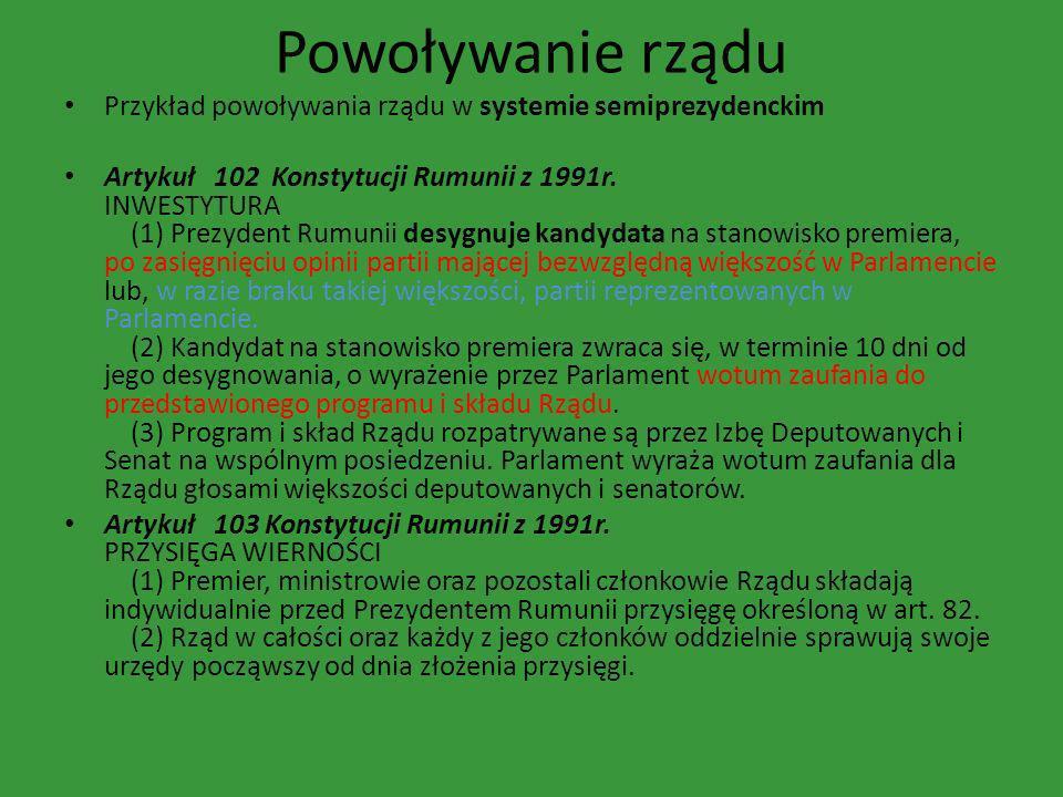 Powoływanie rządu Przykład powoływania rządu w systemie semiprezydenckim Artykuł 102 Konstytucji Rumunii z 1991r. INWESTYTURA (1) Prezydent Rumunii de