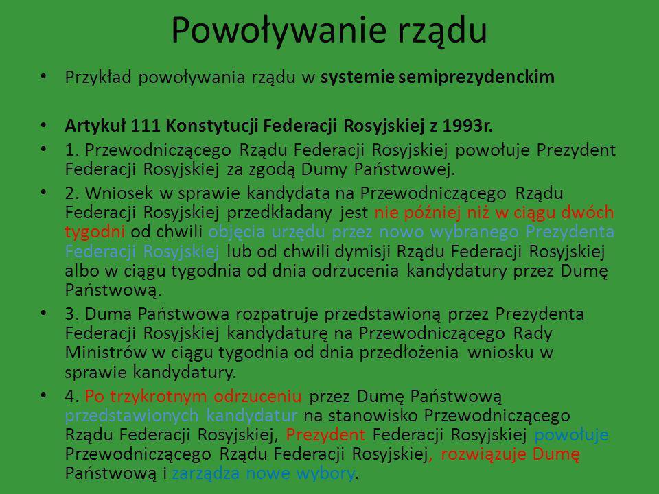 Powoływanie rządu Przykład powoływania rządu w systemie semiprezydenckim Artykuł 111 Konstytucji Federacji Rosyjskiej z 1993r. 1. Przewodniczącego Rzą