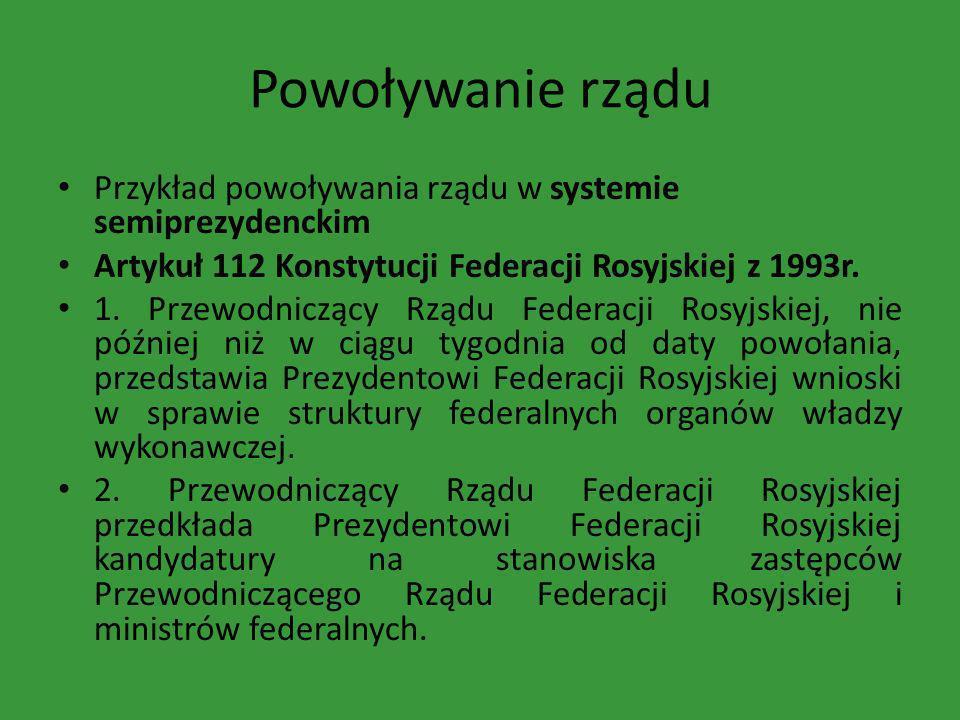 Powoływanie rządu Przykład powoływania rządu w systemie semiprezydenckim Artykuł 112 Konstytucji Federacji Rosyjskiej z 1993r. 1. Przewodniczący Rządu