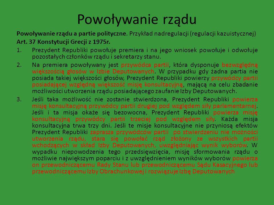 Powoływanie rządu Powoływanie rządu a partie polityczne. Przykład nadregulacji (regulacji kazuistycznej) Art. 37 Konstytucji Grecji z 1975r. 1.Prezyde