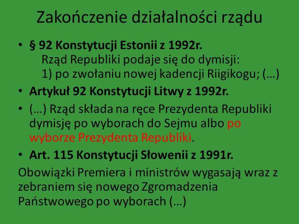 Zakończenie działalności rządu § 92 Konstytucji Estonii z 1992r. Rząd Republiki podaje się do dymisji: 1) po zwołaniu nowej kadencji Riigikogu; (…) Ar
