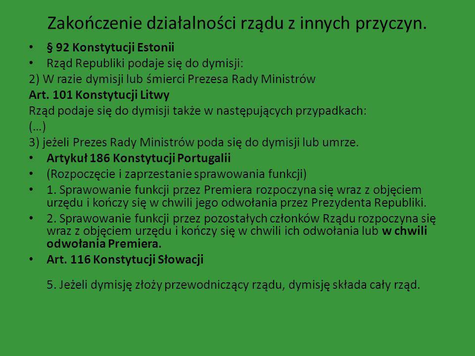 Zakończenie działalności rządu z innych przyczyn. § 92 Konstytucji Estonii Rząd Republiki podaje się do dymisji: 2) W razie dymisji lub śmierci Prezes