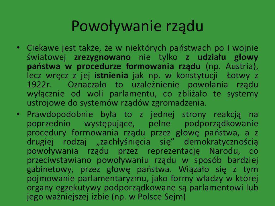 Powoływanie rządu Ciekawe jest także, że w niektórych państwach po I wojnie światowej zrezygnowano nie tylko z udziału głowy państwa w procedurze form