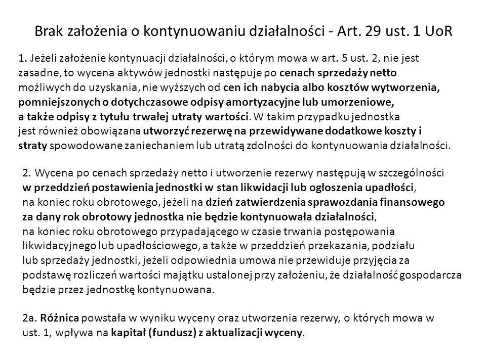 Brak założenia o kontynuowaniu działalności - Art. 29 ust. 1 UoR 1. Jeżeli założenie kontynuacji działalności, o którym mowa w art. 5 ust. 2, nie jest