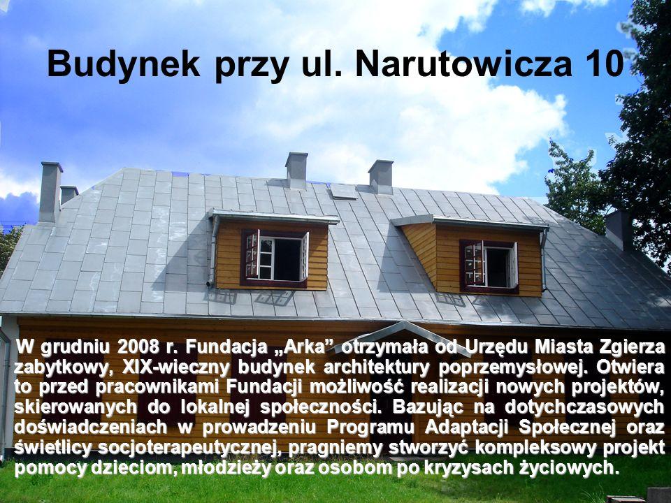Budynek przy ul. Narutowicza 10 W grudniu 2008 r. Fundacja Arka otrzymała od Urzędu Miasta Zgierza zabytkowy, XIX-wieczny budynek architektury poprzem