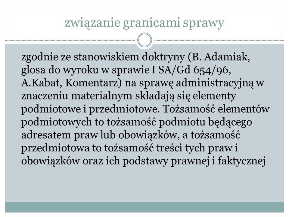związanie granicami sprawy zgodnie ze stanowiskiem doktryny (B. Adamiak, glosa do wyroku w sprawie I SA/Gd 654/96, A.Kabat, Komentarz) na sprawę admin