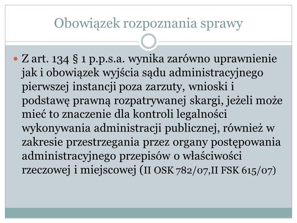 Obowiązek rozpoznania sprawy Z art. 134 § 1 p.p.s.a. wynika zarówno uprawnienie jak i obowiązek wyjścia sądu administracyjnego pierwszej instancji poz