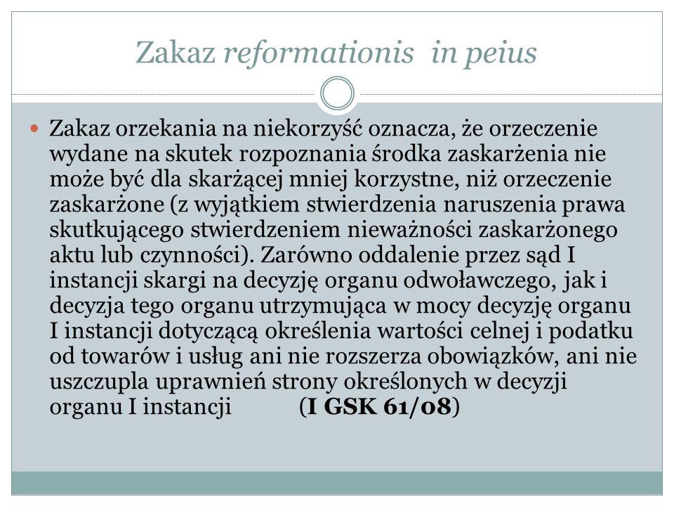 Zakaz reformationis in peius Zakaz orzekania na niekorzyść oznacza, że orzeczenie wydane na skutek rozpoznania środka zaskarżenia nie może być dla ska