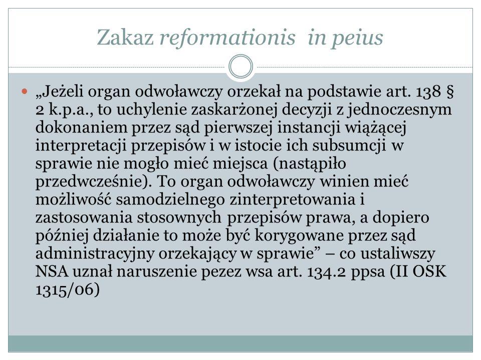 Zakaz reformationis in peius Jeżeli organ odwoławczy orzekał na podstawie art. 138 § 2 k.p.a., to uchylenie zaskarżonej decyzji z jednoczesnym dokonan