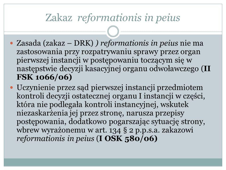 Zakaz reformationis in peius Zasada (zakaz – DRK) ) reformationis in peius nie ma zastosowania przy rozpatrywaniu sprawy przez organ pierwszej instanc